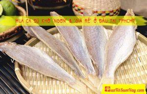 """Mua cá đù khô """"NGON"""" & """"GIÁ RẺ"""" ở đâu tại TPHCM?"""