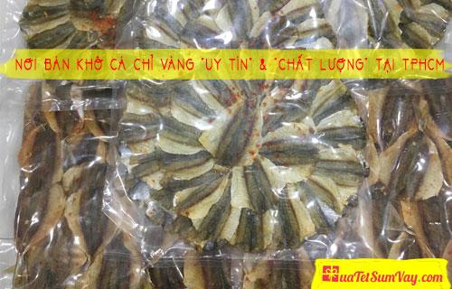 """Nơi bán khô cá chỉ vàng """"UY TÍN"""" & """"CHẤT LƯỢNG"""" tại TPHCM"""
