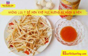 Những Lưu Ý Để Món Khô Mực Nướng Ăn Ngon & Mềm